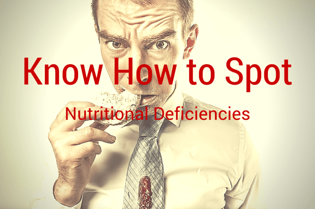 know how to spot nutritional deficiencies